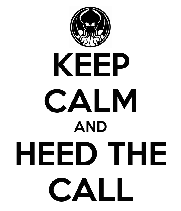 KEEP CALM AND HEED THE CALL