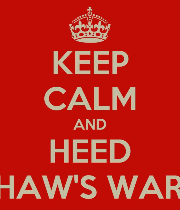 KEEP CALM AND HEED WILSHAW'S WARNING
