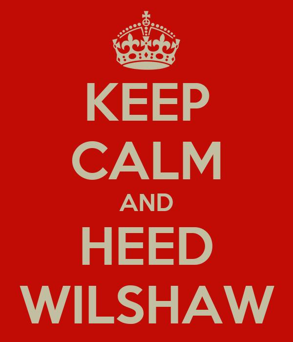 KEEP CALM AND HEED WILSHAW