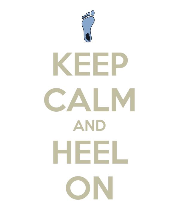 KEEP CALM AND HEEL ON