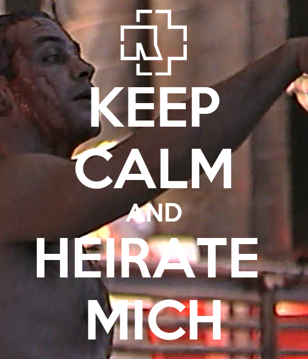 KEEP CALM AND HEIRATE  MICH
