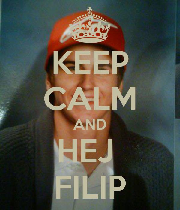 KEEP CALM AND HEJ  FILIP