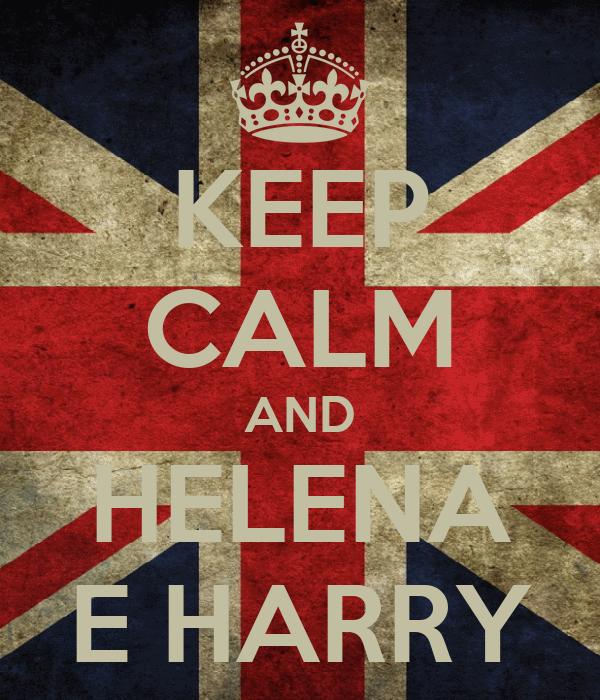 KEEP CALM AND HELENA E HARRY