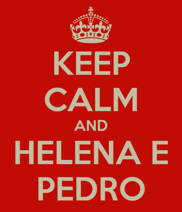 KEEP CALM AND HELENA E PEDRO