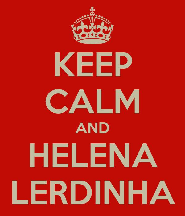 KEEP CALM AND HELENA LERDINHA