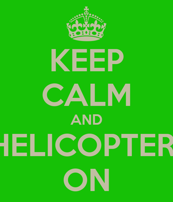 KEEP CALM AND HELICOPTER  ON