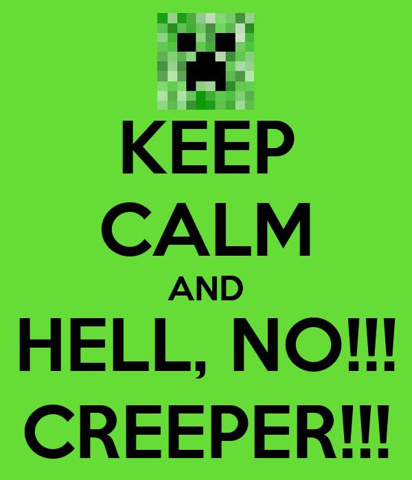 KEEP CALM AND HELL, NO!!! CREEPER!!!