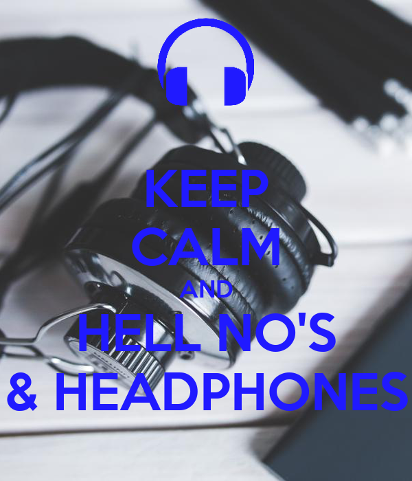 KEEP CALM AND HELL NO'S & HEADPHONES