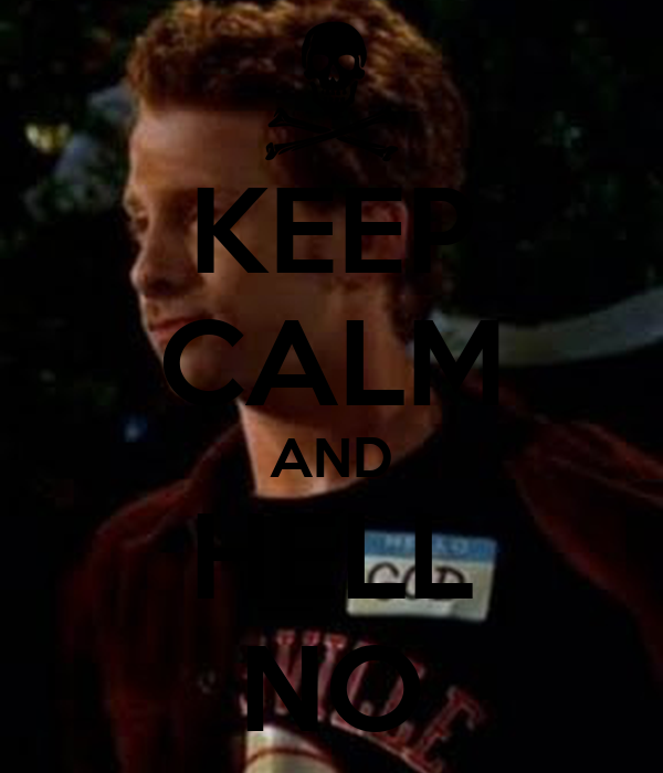 KEEP CALM AND HELL NO