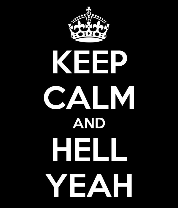 KEEP CALM AND HELL YEAH