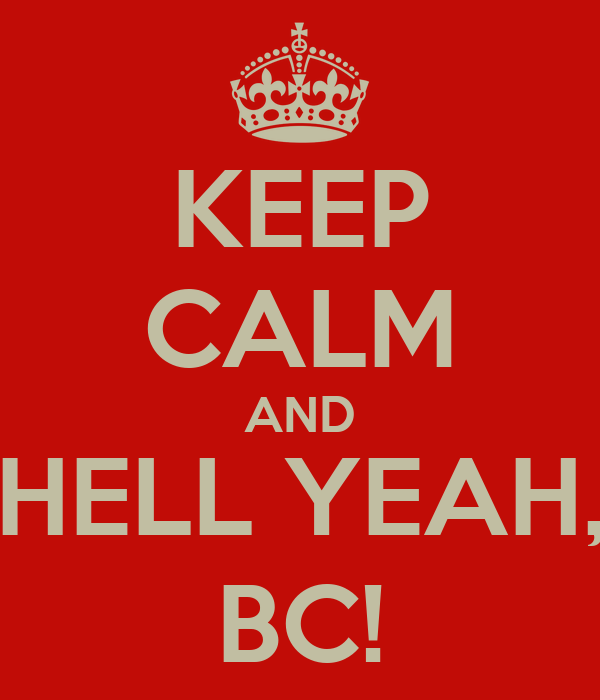 KEEP CALM AND HELL YEAH, BC!