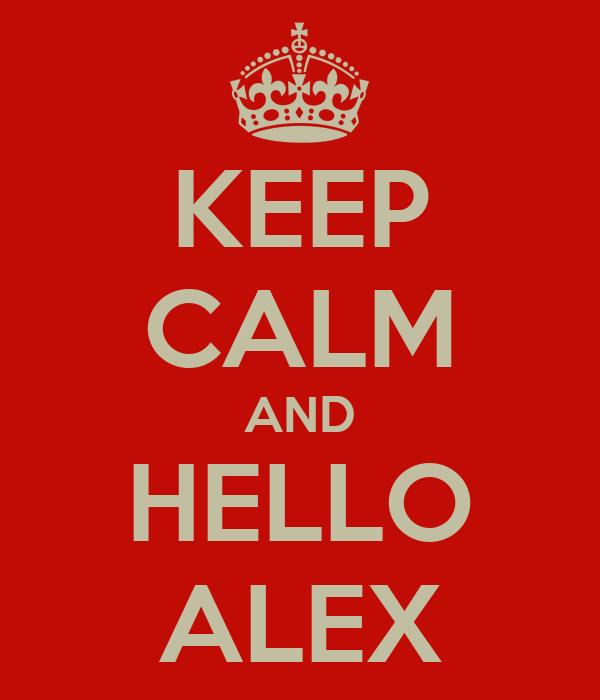 KEEP CALM AND HELLO ALEX