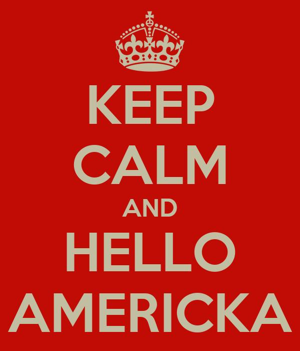 KEEP CALM AND HELLO AMERICKA