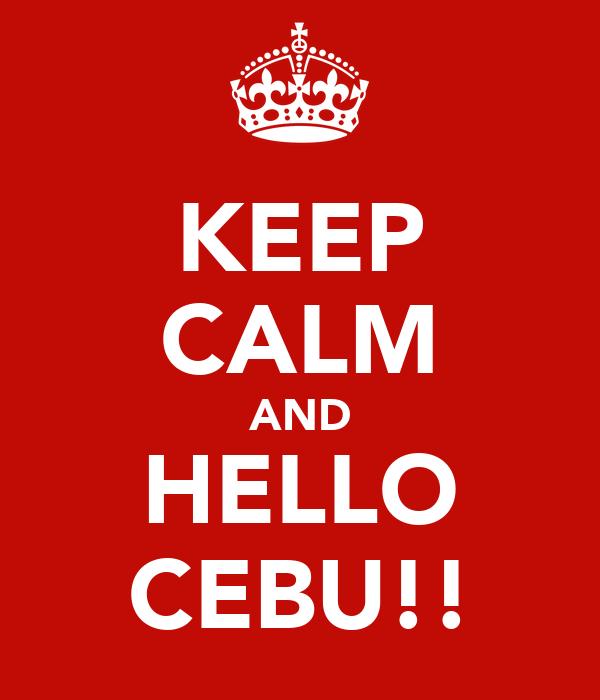 KEEP CALM AND HELLO CEBU!!