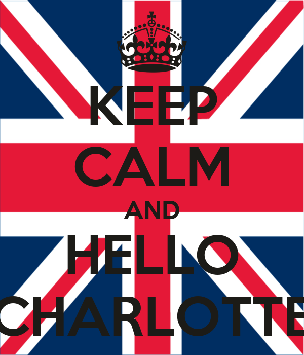 KEEP CALM AND HELLO CHARLOTTE