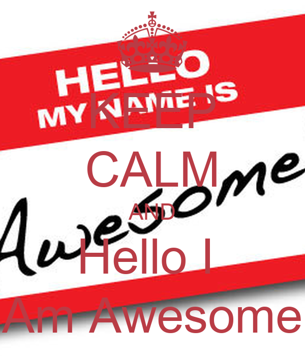 KEEP CALM AND Hello I  Am Awesome