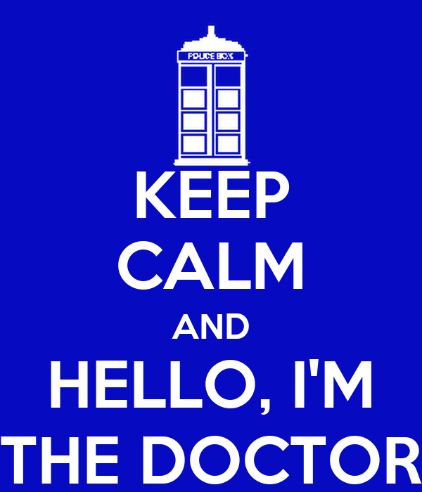 KEEP CALM AND HELLO, I'M THE DOCTOR