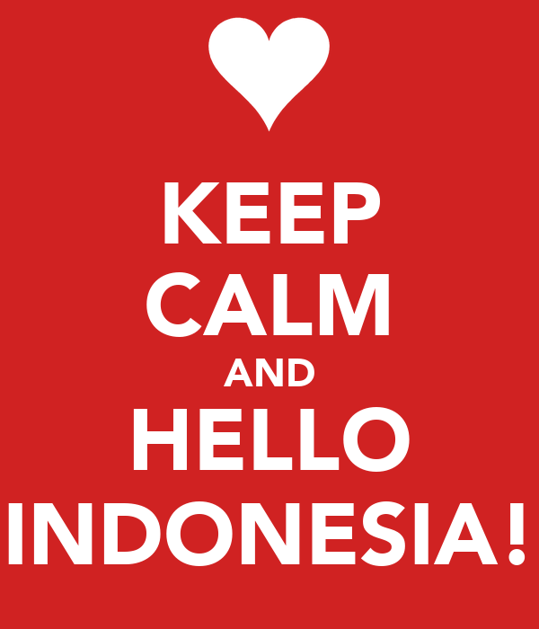 KEEP CALM AND HELLO INDONESIA!