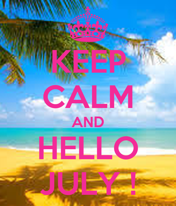 Delightful KEEP CALM AND HELLO JULY !