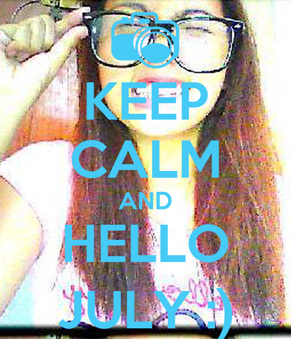 Beautiful KEEP CALM AND HELLO JULY :)