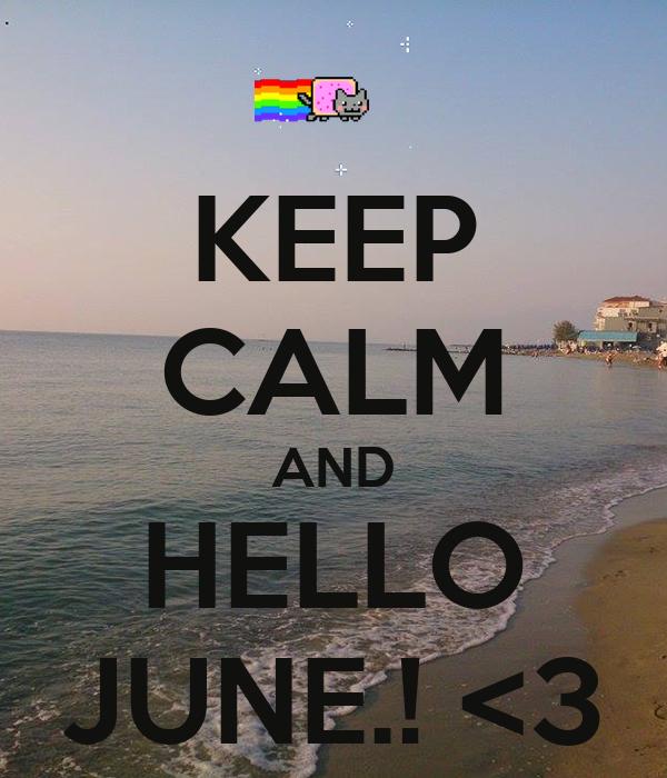 KEEP CALM AND HELLO JUNE.! U003c3