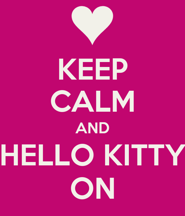 KEEP CALM AND HELLO KITTY ON