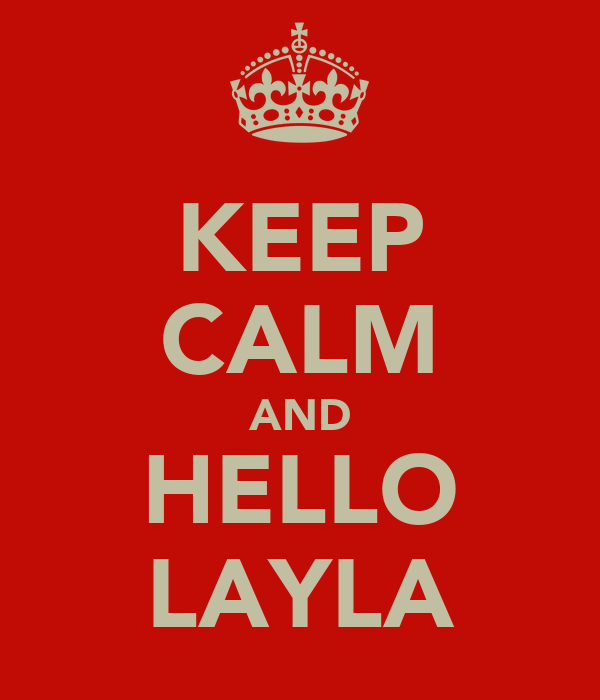 KEEP CALM AND HELLO LAYLA