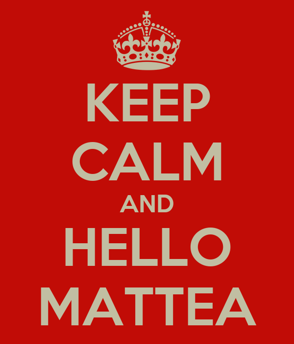 KEEP CALM AND HELLO MATTEA