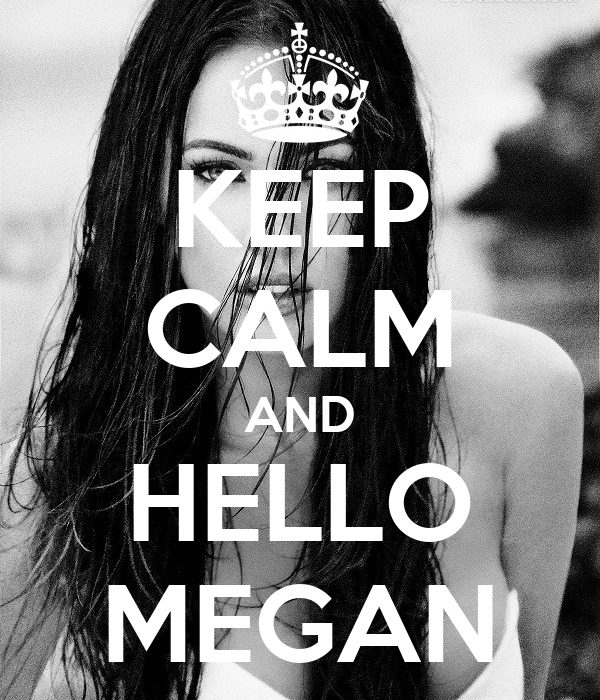 KEEP CALM AND HELLO MEGAN