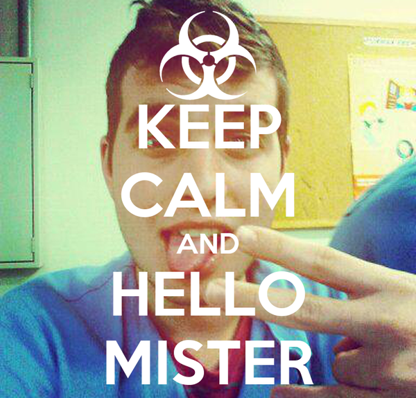 KEEP CALM AND HELLO MISTER