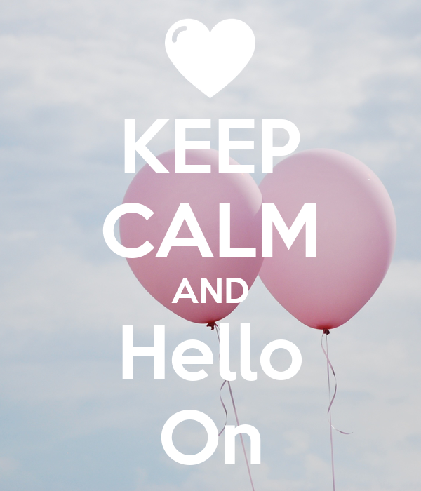 KEEP CALM AND Hello On