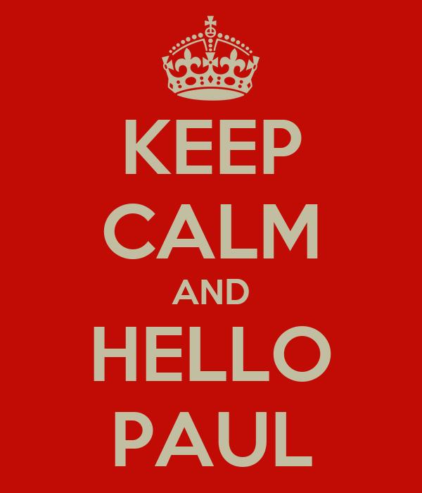 KEEP CALM AND HELLO PAUL