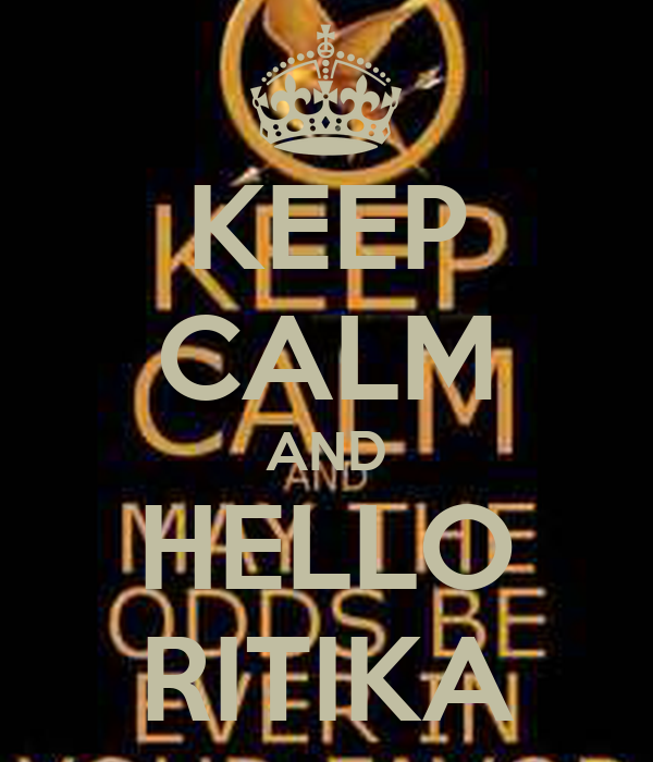 KEEP CALM AND HELLO RITIKA