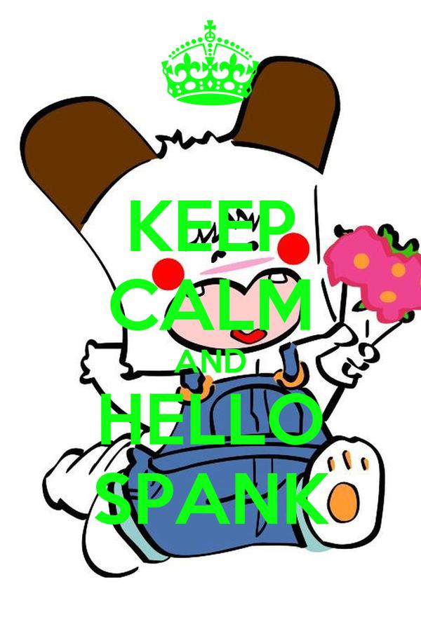 KEEP CALM AND HELLO SPANK