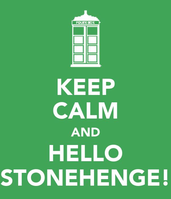 KEEP CALM AND HELLO STONEHENGE!