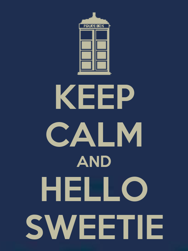 KEEP CALM AND HELLO SWEETIE