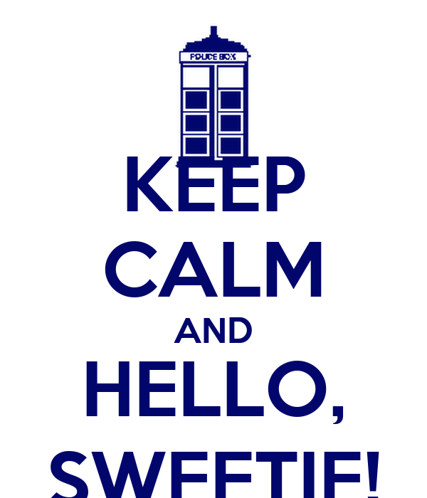 KEEP CALM AND HELLO, SWEETIE!