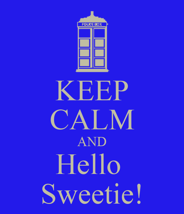 KEEP CALM AND Hello  Sweetie!
