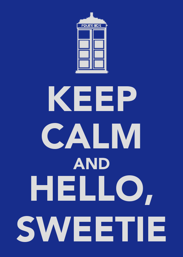 KEEP CALM AND HELLO, SWEETIE