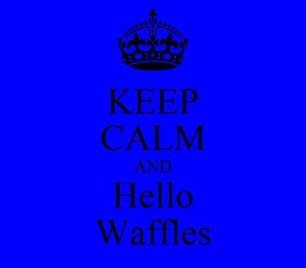 KEEP CALM AND Hello Waffles