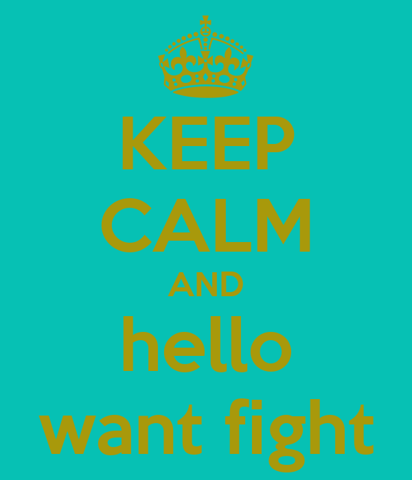 KEEP CALM AND hello want fight