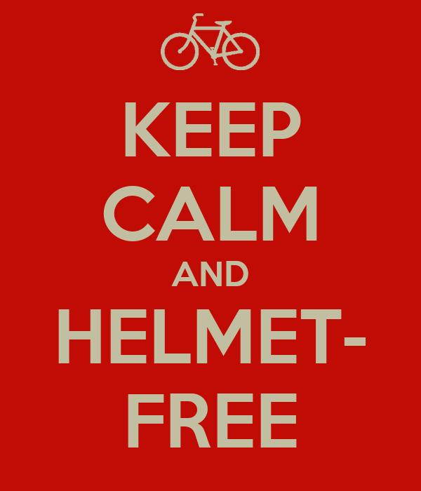 KEEP CALM AND HELMET- FREE