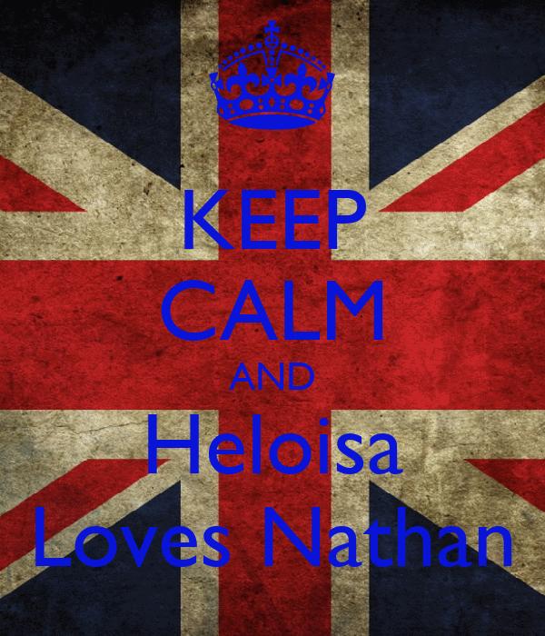 KEEP CALM AND Heloisa  Loves Nathan