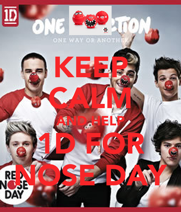 KEEP CALM AND HELP 1D FOR NOSE DAY
