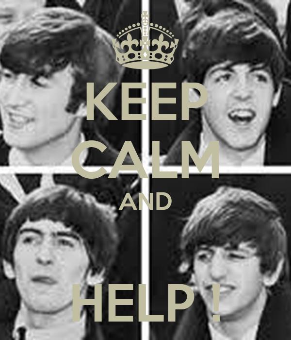 KEEP CALM AND  HELP !