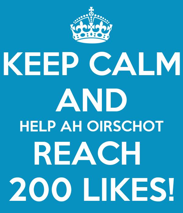 KEEP CALM AND HELP AH OIRSCHOT REACH  200 LIKES!