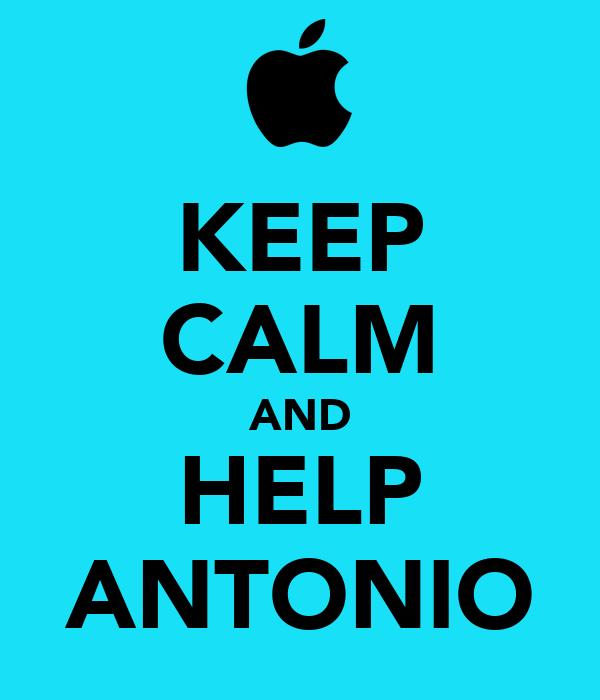 KEEP CALM AND HELP ANTONIO