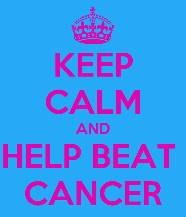 KEEP CALM AND HELP BEAT  CANCER