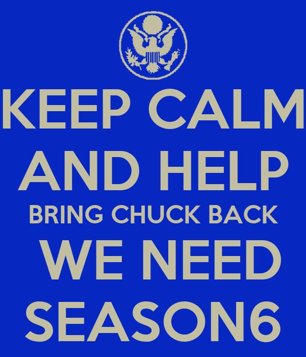 KEEP CALM AND HELP BRING CHUCK BACK  WE NEED SEASON6