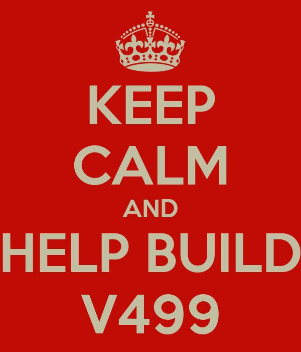 KEEP CALM AND HELP BUILD V499